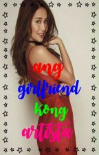 Ang Girlfriend Kong Artista (KathNiel/Completed) by GwenBaloloy