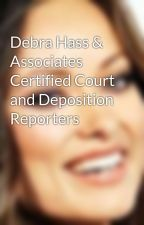 Debra Hass & Associates Certified Court and Deposition Reporters by CatherineJuoany