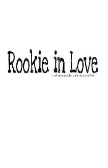 Rookie in Love [SM Rookie FanFic]