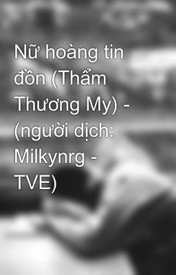 Nữ hoàng tin đồn (Thẩm Thương My) - (người dịch: Milkynrg - TVE)