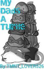 My Dads A Turtle (TMNT Kids Scenarios) by TMNT_LOVER526