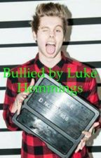 Bullied by Luke Hemmings by _LostGirl16_