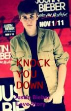Knock You Down ~Justin Bieber~ (On Hold) by KelsieBlair