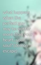 what happens when the perfect guy may be out for more than your heart...your soul? (demon escape) by ann_o_nemos