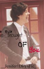The Thought Of You *Harry Styles Fanfic* by __Jenifer1DFanFic__