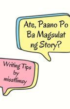 Ate, Ate, Paano Po Ba Magsulat Ng Story? by missflimsy