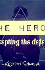 THE HERO: Accepting The Defeat by KeertiShukla