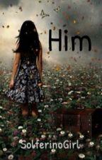 Him by SolferinoGirl