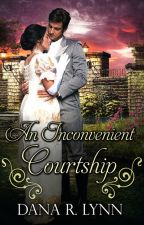 AN INCONVENIENT COURTSHIP BY DANA R. LYNN by clean_reads