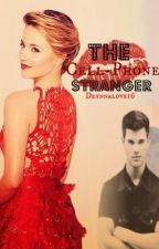 The Cell-Phone Stranger. (ON HOLD FOR RE-WRITING) by Deynnalove16
