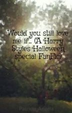 Would you still love me if... (A Harry Styles Halloween special FanFic) by krabbipatti