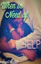 When in Need of Help (Book 1)  by IndigoChild107