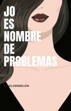 Jo es nombre de problemas. (JNENDC2) #Wattys2015 by Silvermelon