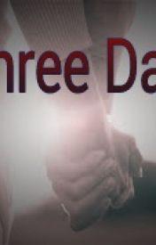 Three Days by Jaybug6430