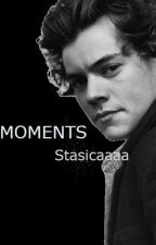 Moments(Harry Styles's fanfiction) by Stasicaaaa
