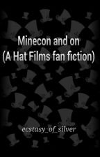 Minecon and on (A Hat Films Fanfiction) by ecstasy_of_silver