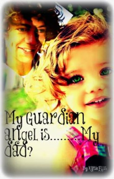 My Guardian Angel is..........my Dad? (Trilogy of Moments/GBL)COMMING SOON! by Katie1Dtomlinson