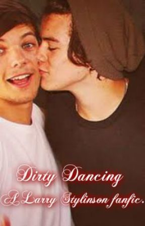 Dirty Dancing (Larry Stylinson Fanfic) by ZoeyandNick