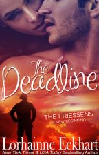 The Deadline (The Friessens: A New Beginning, Book 1) by LorhainneEckhart