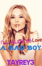 I'll Always Love A Bad Boy (Sequel To I Fell In love With The Bad Boy) by TayRey3