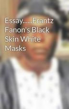 Essay......Frantz Fanon's Black Skin White Masks by poemsblogs10
