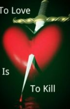 To Love is to Kill by Twilight-Wolf