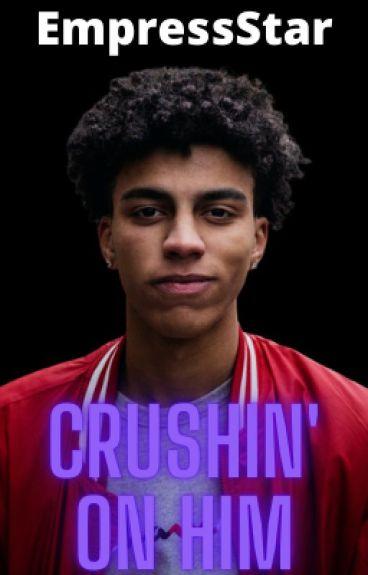 Crushin' on Him