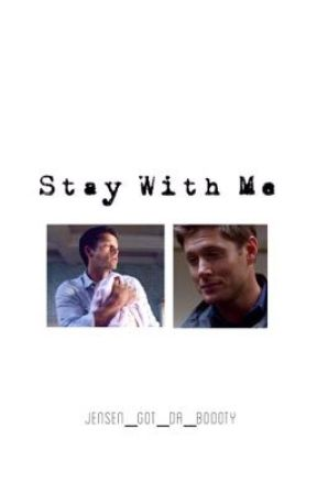 Stay With Me by jensen_got_da_boooty