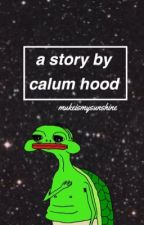 A Story By Calum T Hood by mukeismysunshine