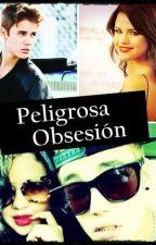 Peligrosa Obsecion {JELENA} /TERMINADA/ by JelenaForever308
