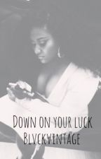 Down On Your Luck by blavkvintage