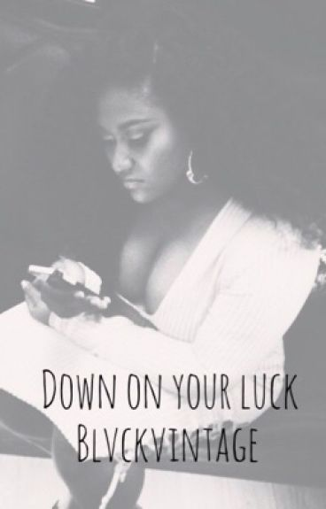 Down On Your Luck