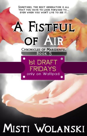 1st Draft Fridays - A Fistful of Air: Book #5, Chronicles of Marsdenfel