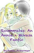 Roommates: An Annie x Mikasa Fanfic by Annie_Ackerman