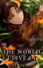 """""""The World I Live In"""" Levi x Reader by IGotALaifu"""