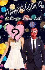 A Fanboy's Guide to Getting A Prom Date by CarolionIsOnFire