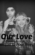 Our Love (Zayn Malik AU: Sequel to Our Story) by One_direction94
