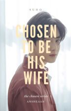 Chosen To Be His Wife  >Complete/Editing: EXO fanfiction/EXO Fanfic < by ansheaan