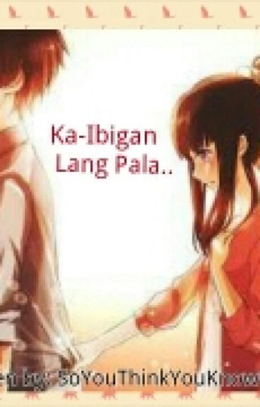 Ka-ibigan Lang Pala.. [ Slow Up-Date ] by SoYouThinkYouKnowMe