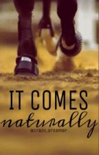 It Comes Naturally by crazy_dr3amer
