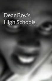 Dear Boy's High Schools. by Nak3d_lunch