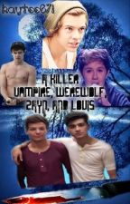 A Killer, Vampie, Werewolf, Zayn, and Louis by KatTheCookie