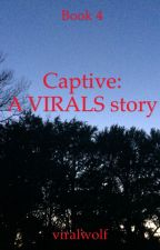 Captive-a Virals story (Book 4) by wings-and-steles