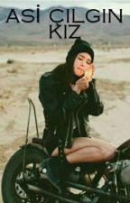 Asi Çılgın Kız by -WaNt-EaSt-NeVeR-