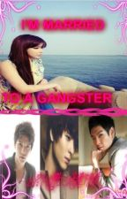 I'm Married To A Gangster [ on going ] by kaytecatherine