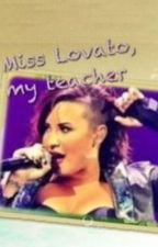 Miss Lovato, my teacher by demiiloveyou