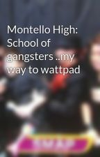 Montello High: School of gangsters ..my way to wattpad by misaki_prime