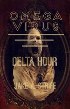 Omega Virus: Delta Hour (book 3) by JakeAStrife
