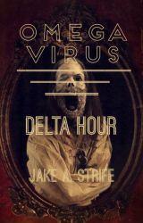 Omega Virus: Delta Hour (book 3) by JakeAshStrife