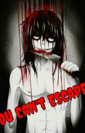 You Can't Escape...(Jeff the Killer x Reader)